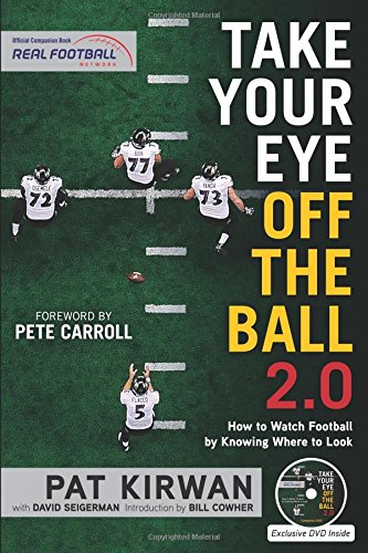 Take Your Eye Off the Ball 2.0: How to Watch Football by Knowing Where to Look por Pat Kirwan