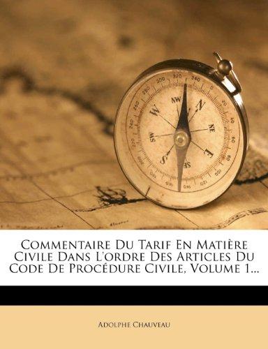 Commentaire Du Tarif En Matiere Civile Dans L'Ordre Des Articles Du Code de Procedure Civile, Volume 1.