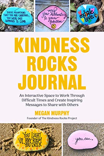 The Kindness Rocks Journal: An Interactive Space to Work through Difficult Times and Create Inspiring Messages to Share with Others (English Edition)