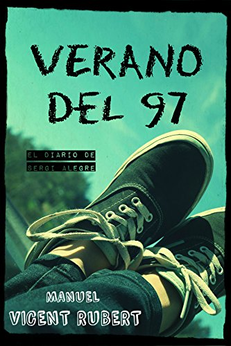 VERANO DEL 97: El diario de Sergi Alegre eBook: Manuel Vicent Rubert: Amazon.es: Tienda Kindle