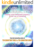 Quantum Resurrection: Healing with Vibrational Frequency and the Law of Attraction (Quantum Series Book 4) (English Edition)