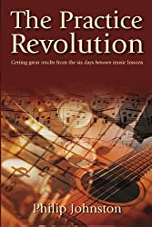 The Practice Revolution: Getting great results from the six days between lessons by Philip Johnston (2006-03-27)