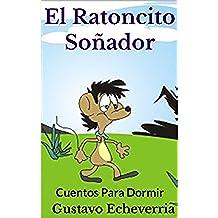 Cuentos Para Dormir - El Ratoncito Soñador (Cuentos Inventados, Cortos e Ilustrados con Valores Cristianos nº 12)