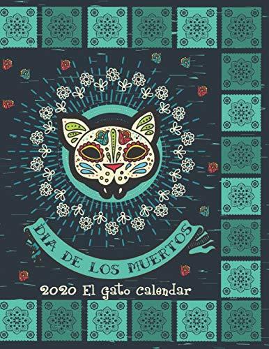 Dia De Los Muertos 2020 El Gato Calendar: Mexican Heritage 2020 Planner   Sugar Skull Calavera   Latin Culture   8.5 x 11 Inch Calendar Organizer