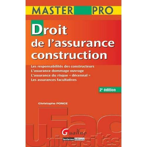 Droit de l'assurance construction : Les responsabilités des constructeurs, L'assurance dommage ouvrage, L'assurance du risque 'décennal', Les assurances facultatives
