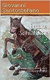 Ettore Schiaffone: e l'asina che ci aveva visto lungo (da un occhio solo) (Italian Edition)