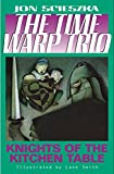 The Knights of the Kitchen Table #1 (Time Warp Trio, Band 1)