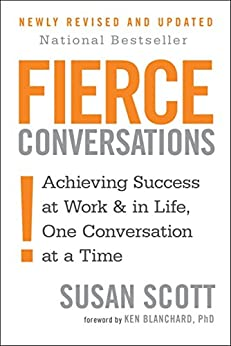 Fierce Conversations: Achieving success in work and in life, one conversation at a time by [Scott, Susan]