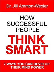 HOW SUCCESSFUL PEOPLE THINK SMART:: 7 Ways YOU Can Develop Their Mind Power (English Edition)