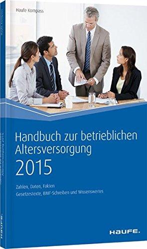 Handbuch zur betrieblichen Altersversorgung 2015: Zahlen, Daten, Fakten (Haufe Kompass)