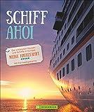 Schiff Ahoi: Die schönsten Routen und Schiffe in Europa. Meine Kreuzfahrt. Mit Fernwehgarantie. (Lust auf ...)