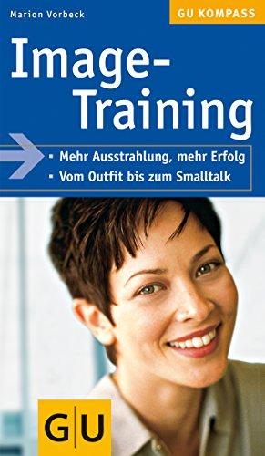 Image-Training: Mehr Ausstrahlung, mehr Erfolg. Vom Outfit bis zum Smalltalk (GU Kompass Gesundheit)