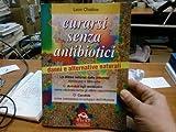 Curarsi senza antibiotici. Danni e alternative naturali