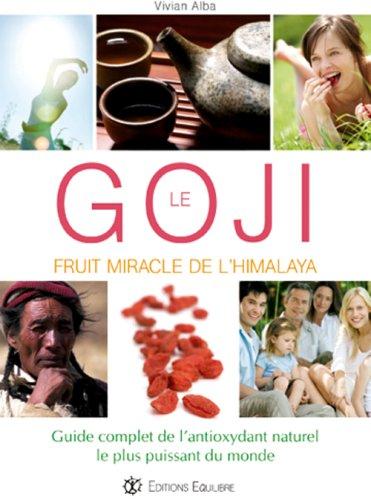 Goji, fruit miracle de l'Himalaya : Guide complet de l'antioxydant naturel le plus puissant du monde
