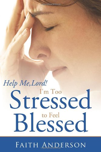 Help Me, Lord! I'm Too Stressed to Feel Blessed