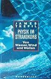 Physik im Strandkorb - Von Wasser, Wind und Wellen - James Trefil