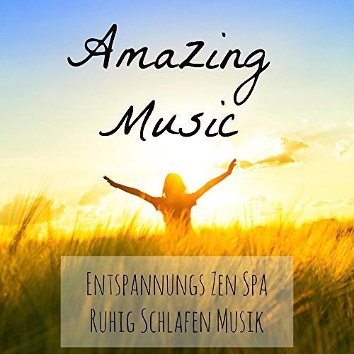 Amazing Music - Entspannungs Zen Spa Ruhig Schlafen Musik für Angststörung Therapie Gelassenheit mit Meditative New Age Instrumental Romantische Beruhigende Geräusche (Ruhige Spa)