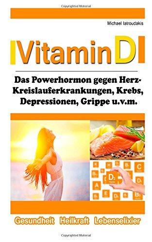 Vitamin D: Das Superhormon gegen Herz-Kreislauferkrankungen, Krebs, Depressionen, Grippe und mehr.[WISSEN KOMPAKT]