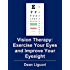Vision Therapy: Exercise Your Eyes and Improve Your Eyesight
