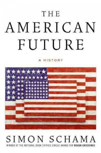 By Simon Schama - The American Future: A History From The Founding Fathers To Barack Obama