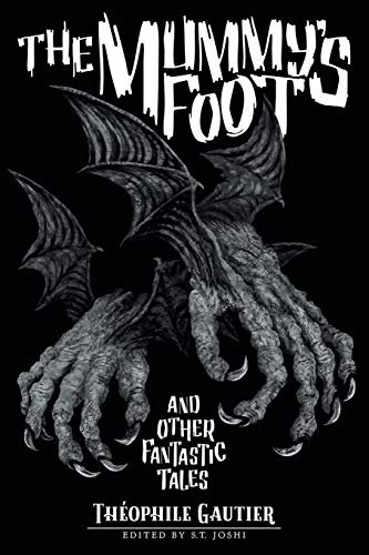 The Mummy's Foot and Other Fantastic Tales (Classics of Gothic Horror, Band 6)