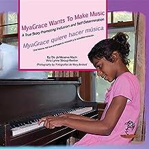 MyaGrace Wants To Make Music/MyaGrace quiere hacer música: A True Story Promoting Inclusion and Self-Determination/Una historia que promueve la inclusión ... (Growing With Grace/Creciendo con gracia)