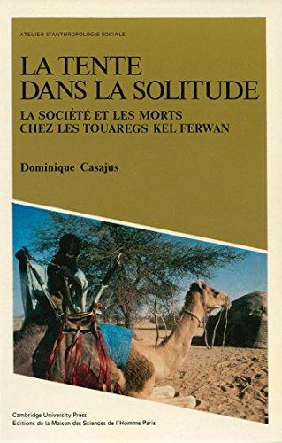 la-tente-dans-la-solitude-la-societe-et-les-morts-chez-les-touaregs-kel-ferwan-atelier-danthropologi