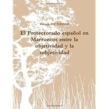 El Protectorado Espanol En Marruecos Entre La Objetividad Y La Subjetividad