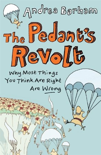 The pedants revolt why most things you think are right are wrong the pedants revolt why most things you think are right are wrong by barham fandeluxe Document