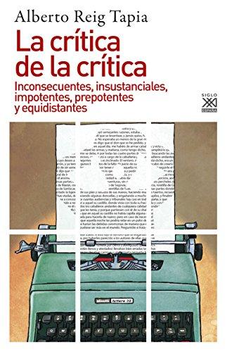 La crítica de la crítica. Inconsecuentes, insustanciales, impotentes, prepotentes y equidistantes (Siglo XXI de España General) por Alberto Reig Tapia