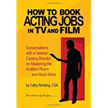 How To Book Acting Jobs in TV and Film: Conversations with a Veteran Casting Director on Mastering the Audition Room and Much More by Cathy Reinking (2009-06-02)
