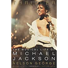 Thriller: The Musical Life of Michael Jackson by Nelson George (2010-06-08)
