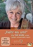 Byron Katie - Kehr es um! Wie THE WORK unser Leben verwandeln kann