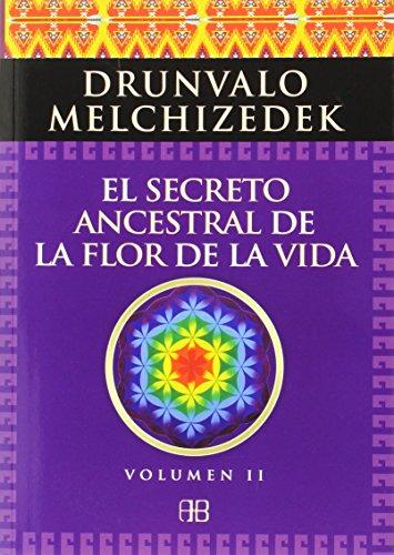 El secreto ancestral de la flor de la vida 2 : una transcripción editada del Taller La flor de la vida presentada en vivo a la madre tierra de 1985 a 1994 por Drunvalo Melchizedek