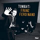 Tonight : Franz Ferdinand (Edition digipack incluant 6 remixs inédits)
