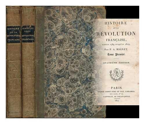 Histoire de la Revolution Francaise depuis 1789 jusqu'en 1814 / par F.A. Mignet [complete in 2 volumes]