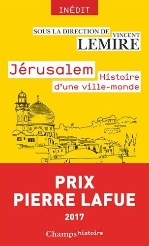 Jérusalem : Histoire d'une ville-monde des origines à nos jours