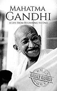 Mahatma Gandhi: A Life From Beginning to End (History of India)