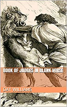 Book of Judges in Blank Verse (Bible in Blank Verse 7) (English Edition) de [Williams, Day]