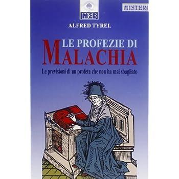 Le Profezie Di Malachia. Le Previsioni Di Un Profeta Che Non Ha Mai Sbagliato