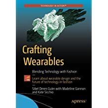 Crafting Wearables: Blending Technology with Fashion (Technology in Action)