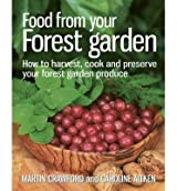BY Crawford, Martin ( Author ) [ FOOD FROM YOUR FOREST GARDEN: HOW TO HARVEST, COOK AND PRESERVE YOUR FOREST GARDEN PRODUCE ] Apr-2014 [ Paperback ]