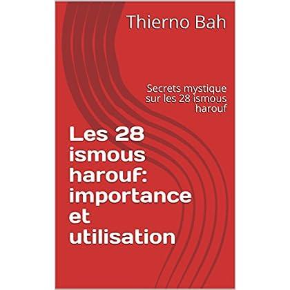 Les 28 ismous harouf: importance et utilisation : Secrets mystique sur les 28 ismous harouf