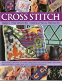 Cross Stitch: Skills * Techniques * 150 Practical Projects