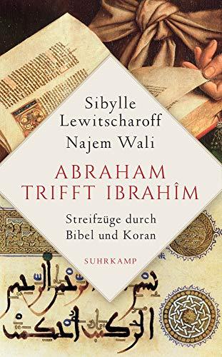 Abraham trifft Ibrahîm: Streifzüge durch Bibel und Koran (suhrkamp taschenbuch)