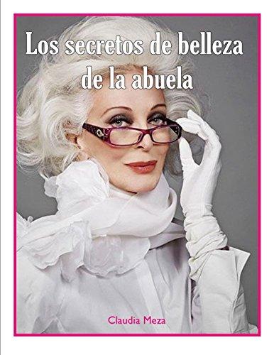 Los secretos de belleza de la abuela por Claudia Meza