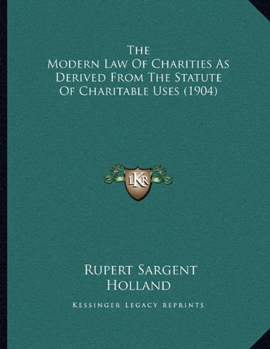 The Modern Law of Charities as Derived from the Statute of Charitable Uses (1904)