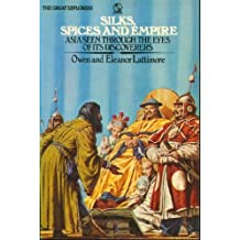 Silks, Spices and Empire (The great explorers series) by Owen Lattimore (1973-09-26)