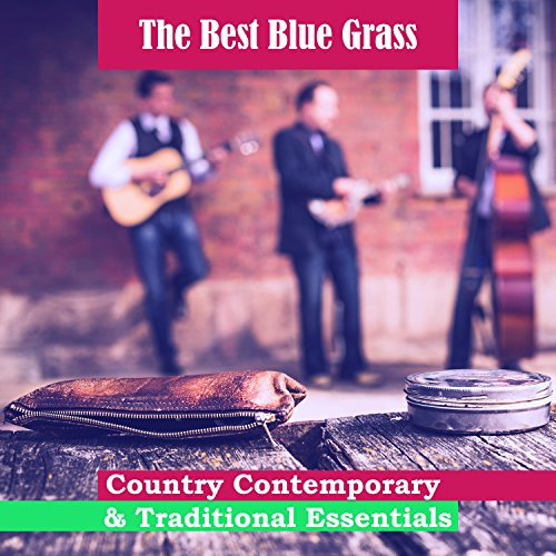 The Best Blue Grass: Country Contemporary & Traditional Essentials – Soulful Songs, Restful Time, Drinkin Bar, Ultimate Blues & Country Mix
