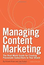Managing Content Marketing: The Real-World Guide for Creating Passionate Subscribers to Your Brand by Robert Rose (2011-08-29)